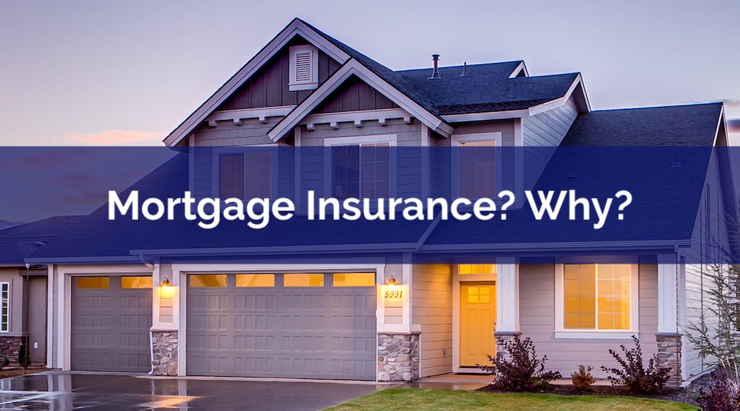 What Is Mortgage Insurance? And Why Do I Need It?