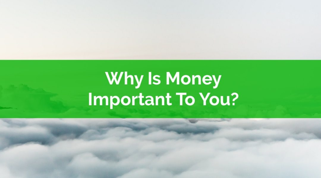 Why is money important to you? To me?