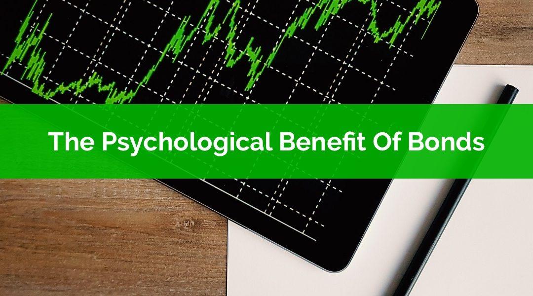 Bonds Aren't Boring: The Psychological Benefit Of Holding Bonds