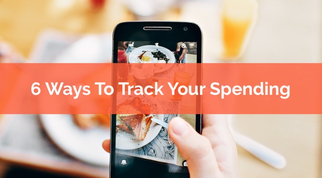 Six Easy Ways To Track Your Spending