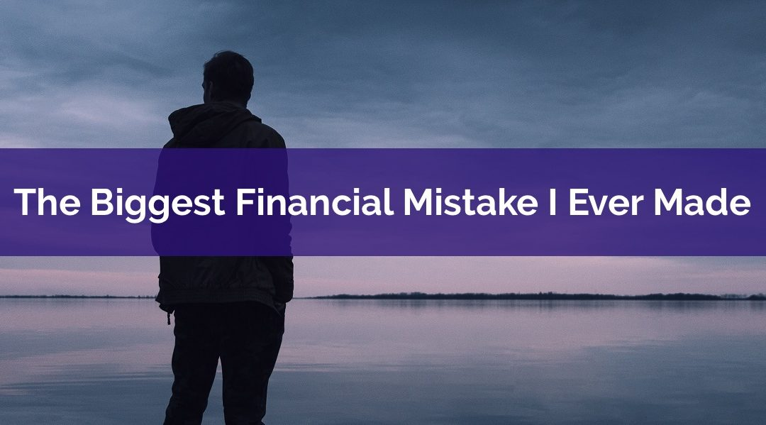 The Biggest Financial Mistake I Ever Made