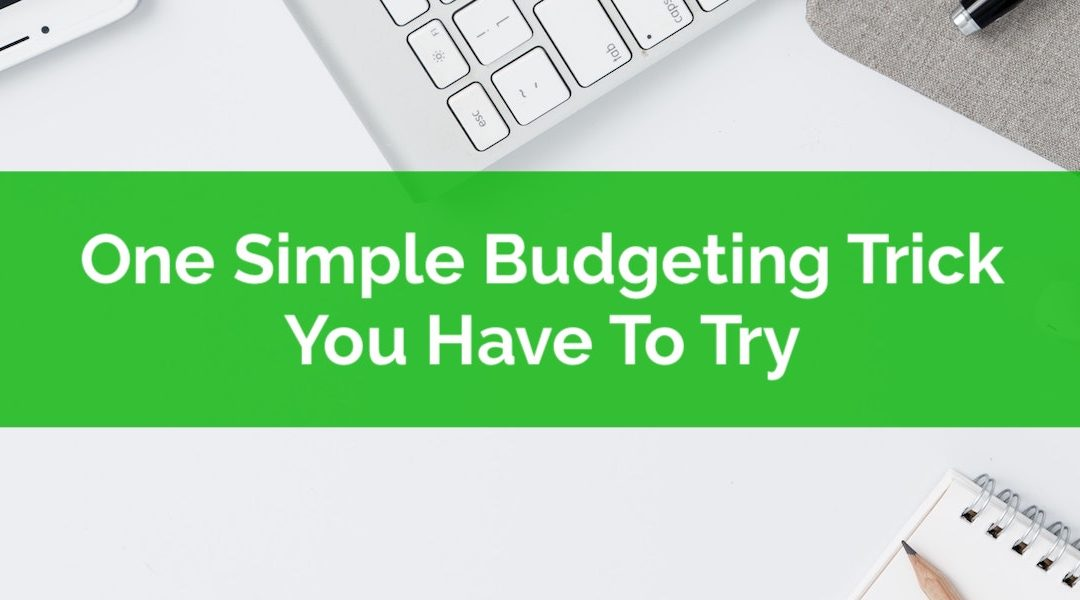 One Simple Budgeting Trick You Have To Try