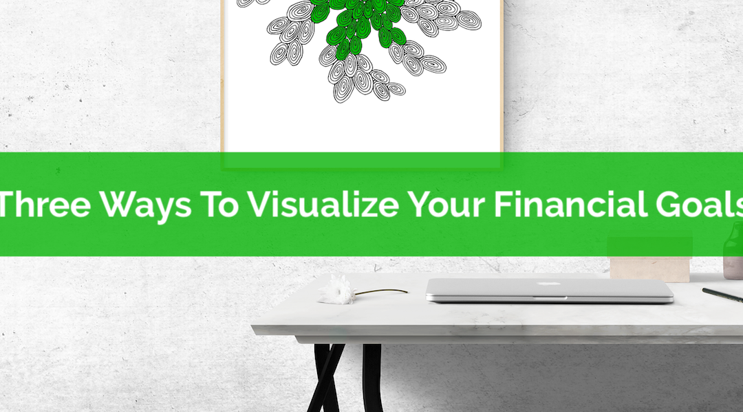Three Ways To Visualize Your Financial Goals