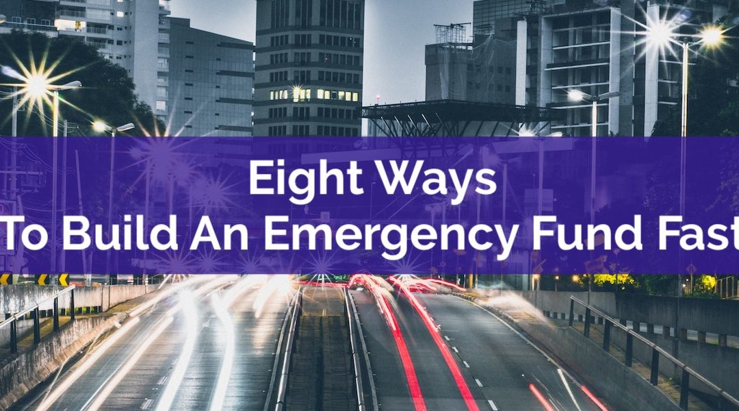 Eight Ways To Build An Emergency Fund Fast
