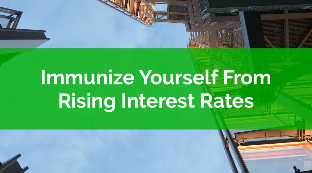 How To Immunize Yourself From Rising Interest Rates