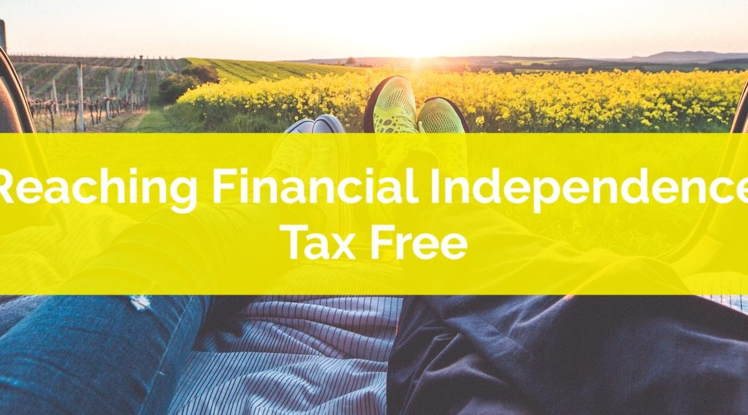 Reaching Financial Independence Tax Free