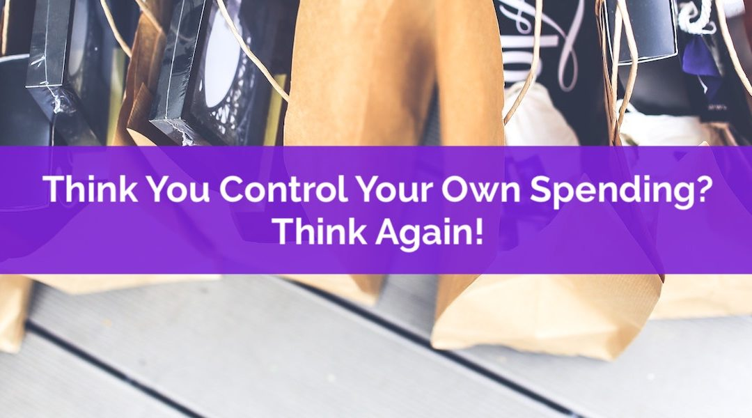 Think You Control Your Own Spending? Think Again!