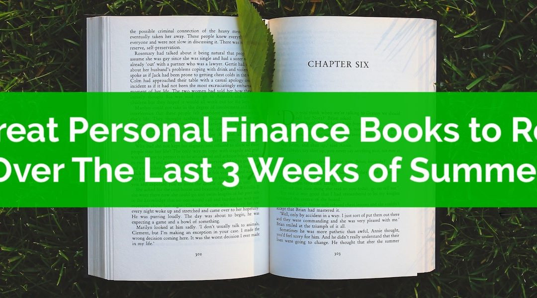3 Great Personal Finance Books To Read Over The Last 3 Weeks of Summer