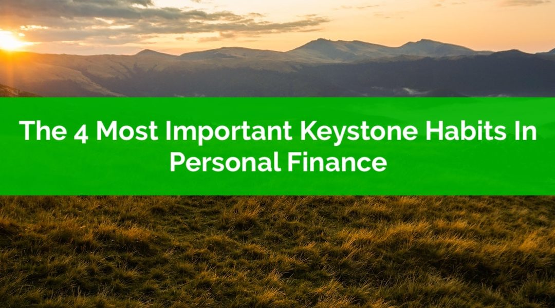 The 4 Most Important Keystone Habits In Personal Finance