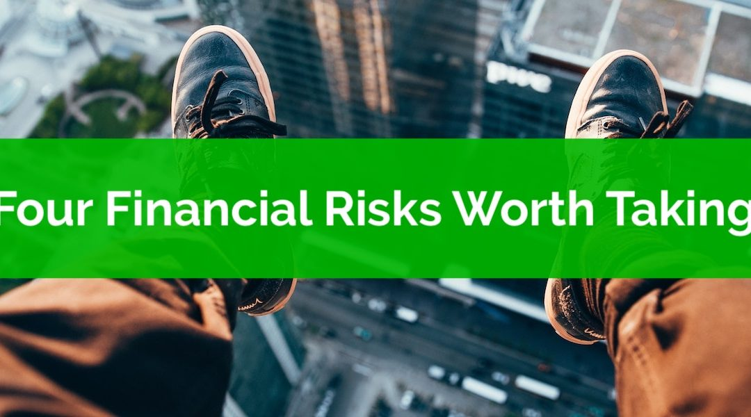 Four Financial Risks Worth Taking