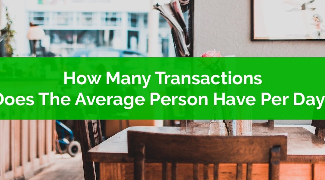 How Many Transactions Does The Average Person Make Per Day?