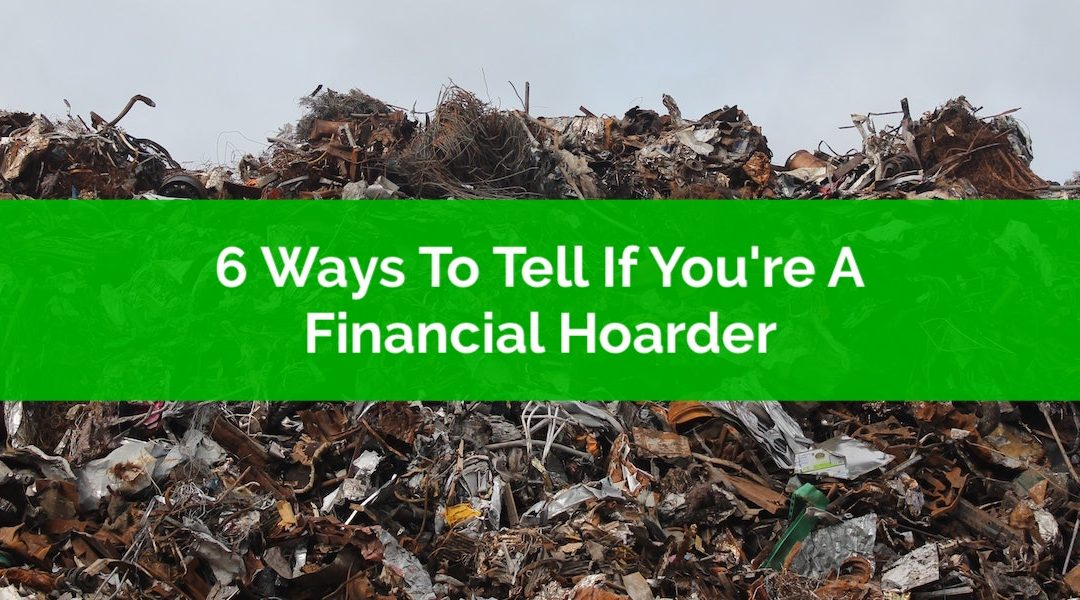 6 Ways To Tell If You're A Financial Hoarder