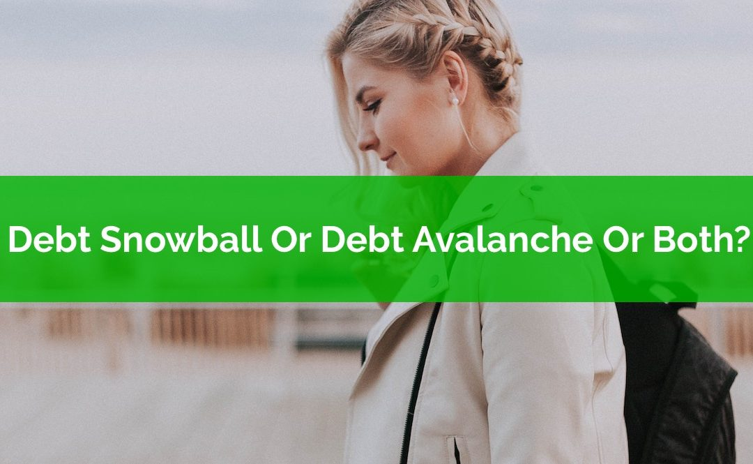 Debt Snowball Or Debt Avalanche Or Both?