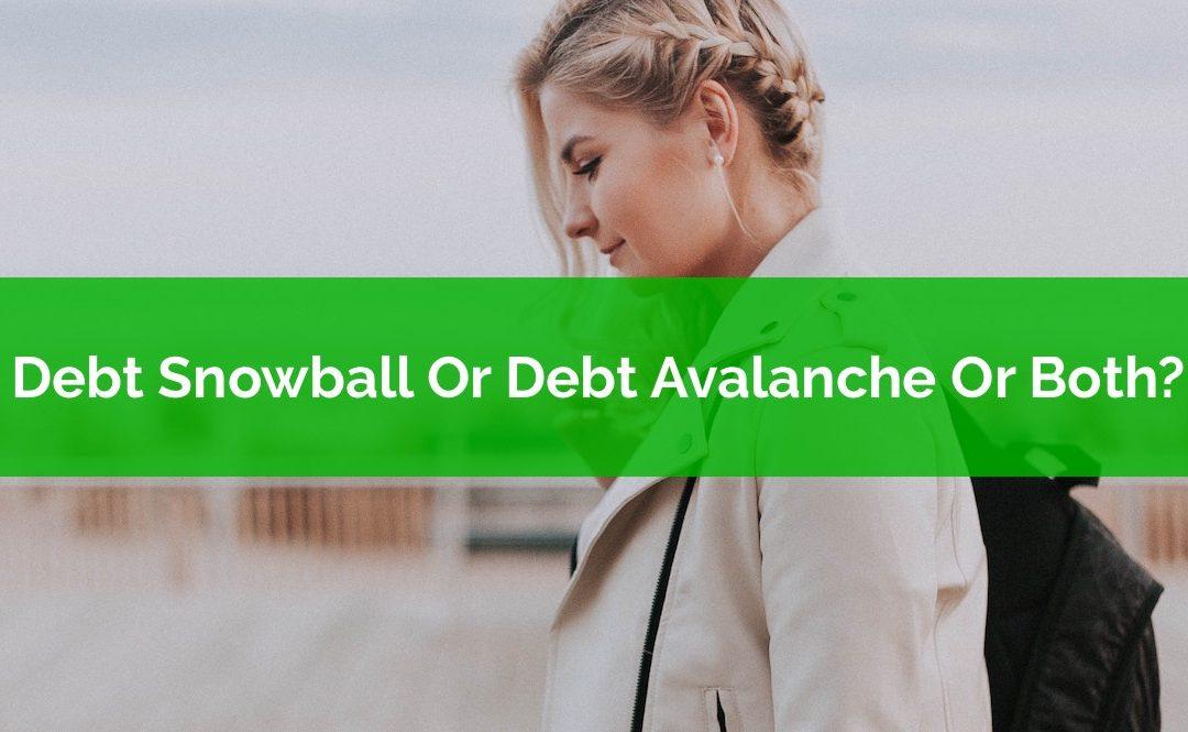 Debt Snowball Or Debt Avalanche Or Both?