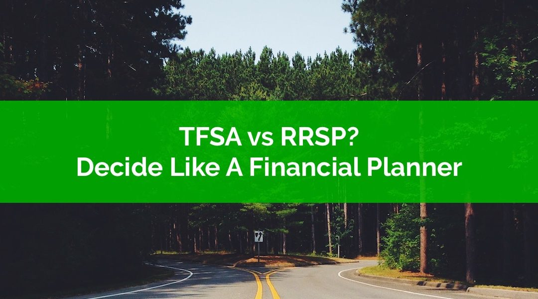 How To Make The TFSA vs RRSP Decision Like A Financial Planner