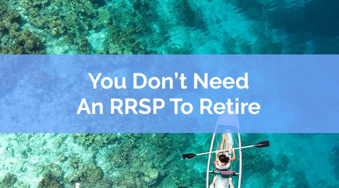 You Don't Need An RRSP To Retire