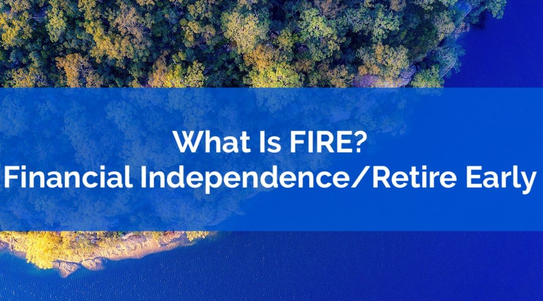 What Is Financial Independence Retire Early aka FIRE?