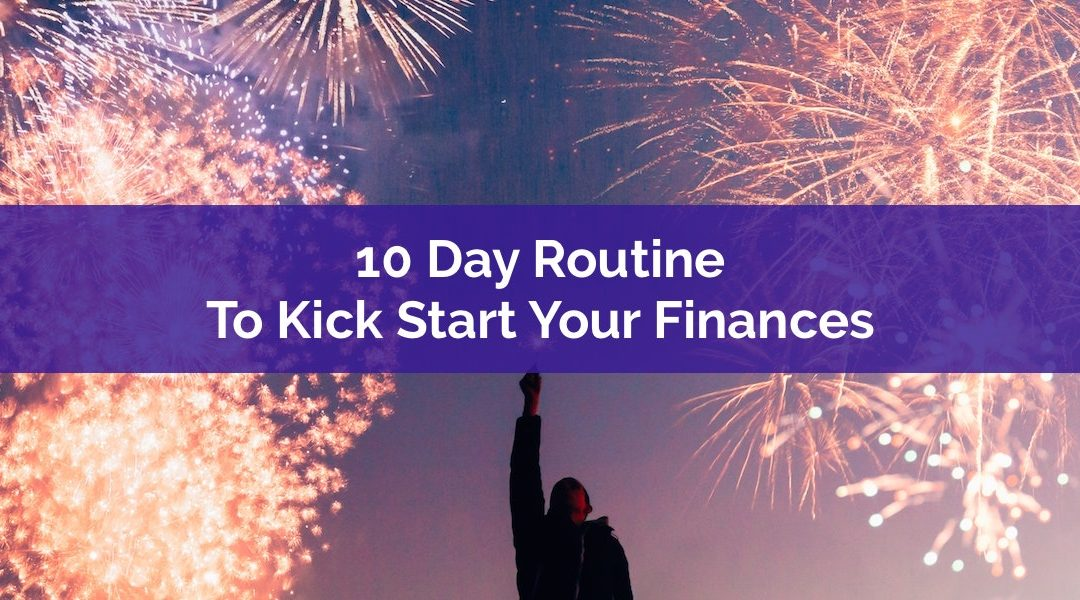 10 Day Routine To Kick Start Your Finances This New Year