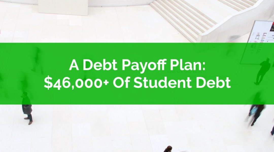 Debt Payoff Plan: Paying Off $46,000+ Of Student Debt In 2.5 Years