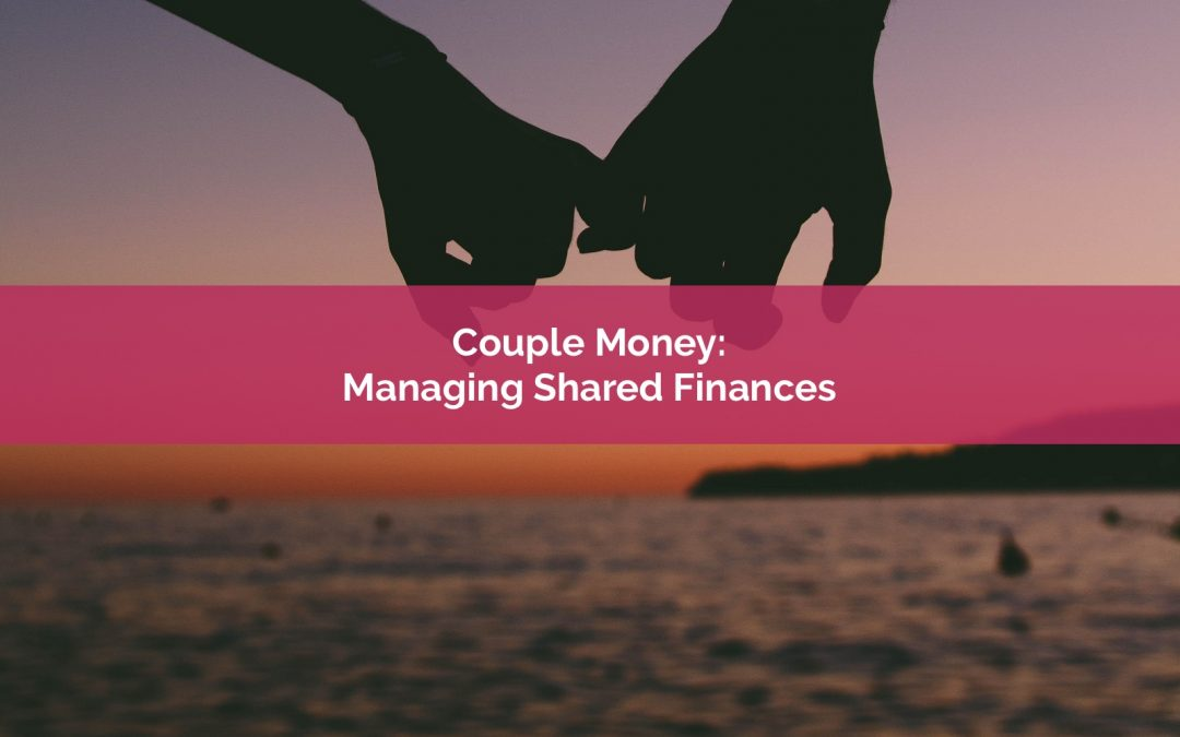 Couple Money: Managing Shared Finances In A Relationship