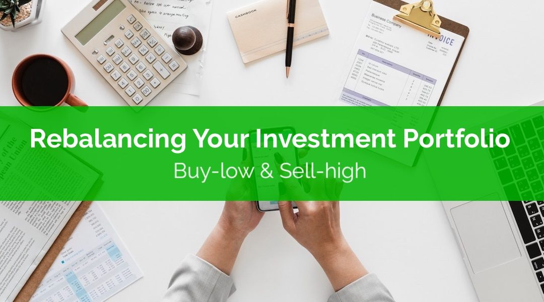 Rebalancing Your Investment Portfolio: Buy-low and Sell-high