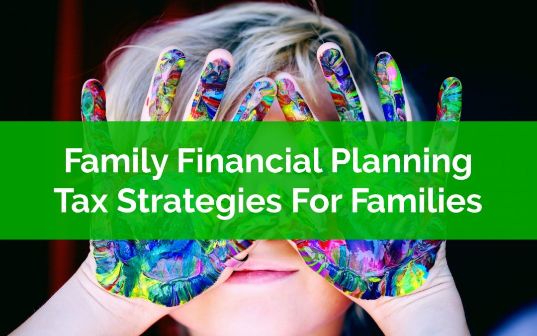 Family Financial Planning: Tax Strategies For Families With Children