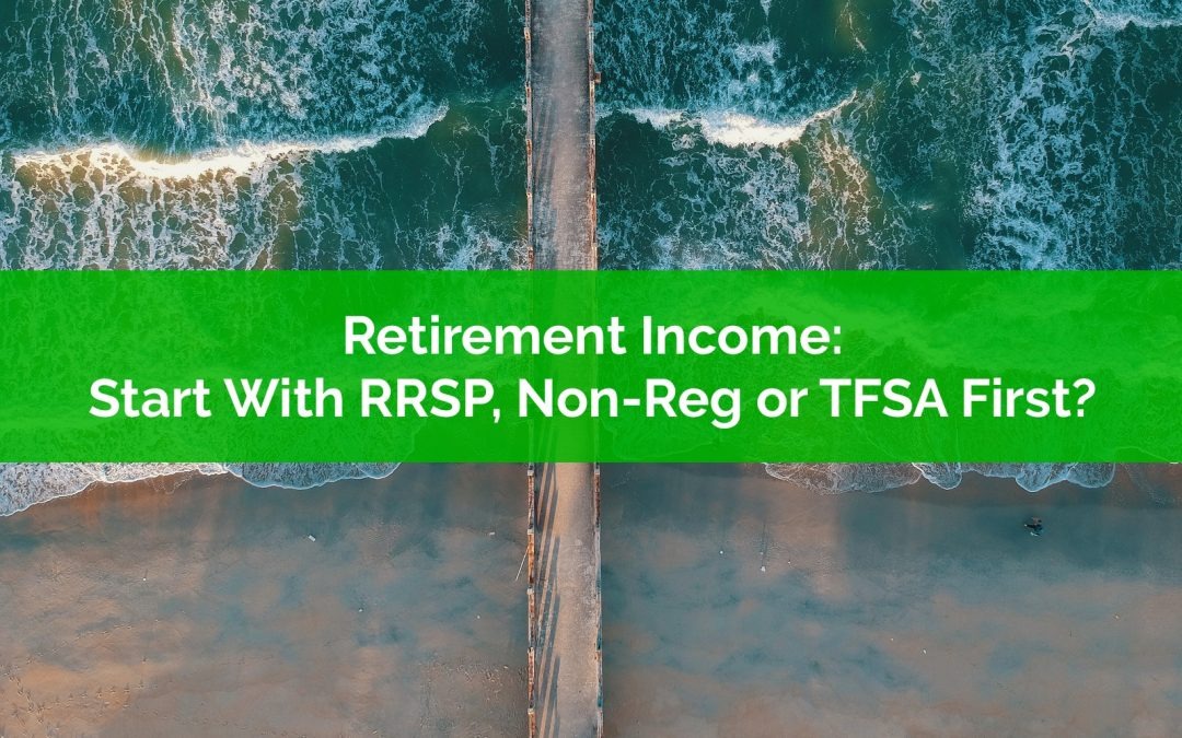 Retirement Income: Start Drawdown With RRSP, Non-Registered or TFSA First?