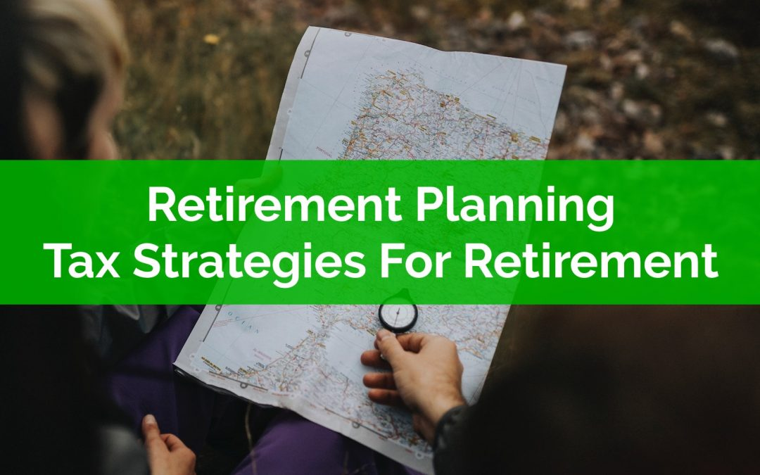 Retirement Planning: Tax Strategies For Retirement