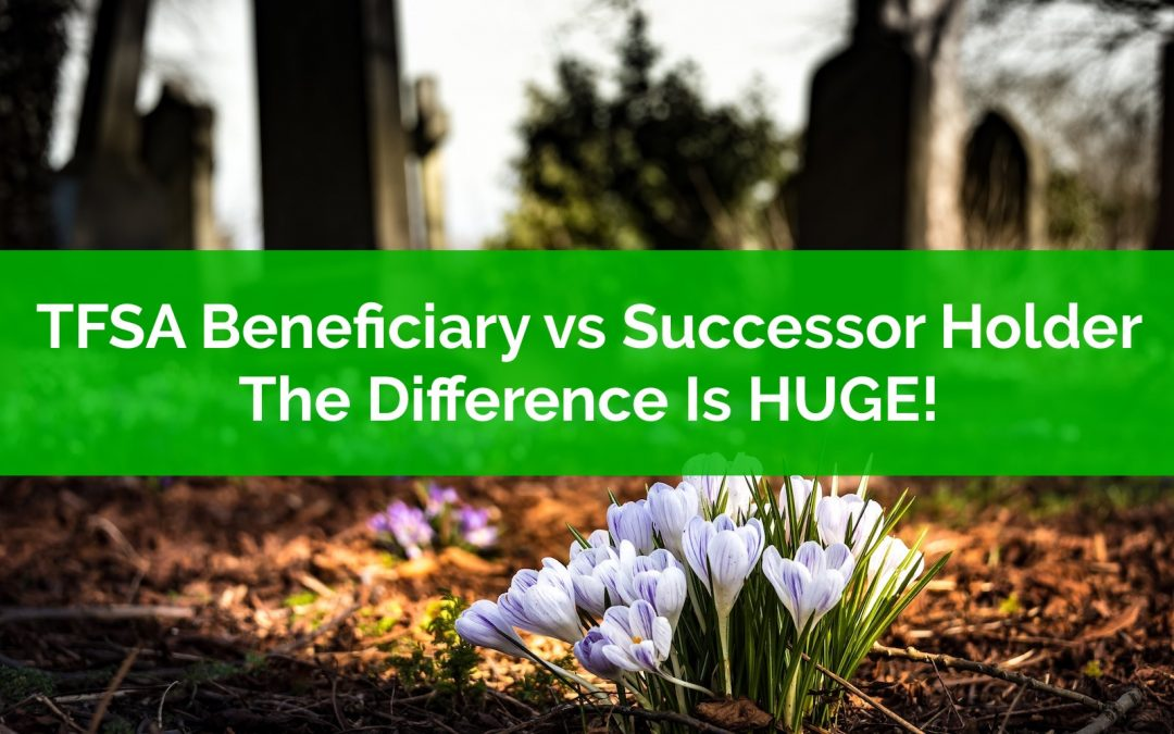 TFSA Beneficiary vs Successor Holder? The Difference Is HUGE!