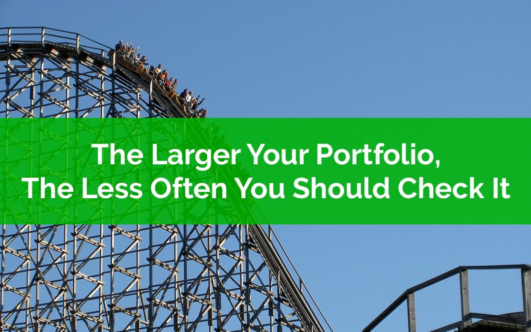 The Larger Your Portfolio The Less Often You Should Check It