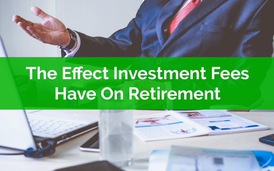 The Effect Investment Fees Have On Retirement Planning