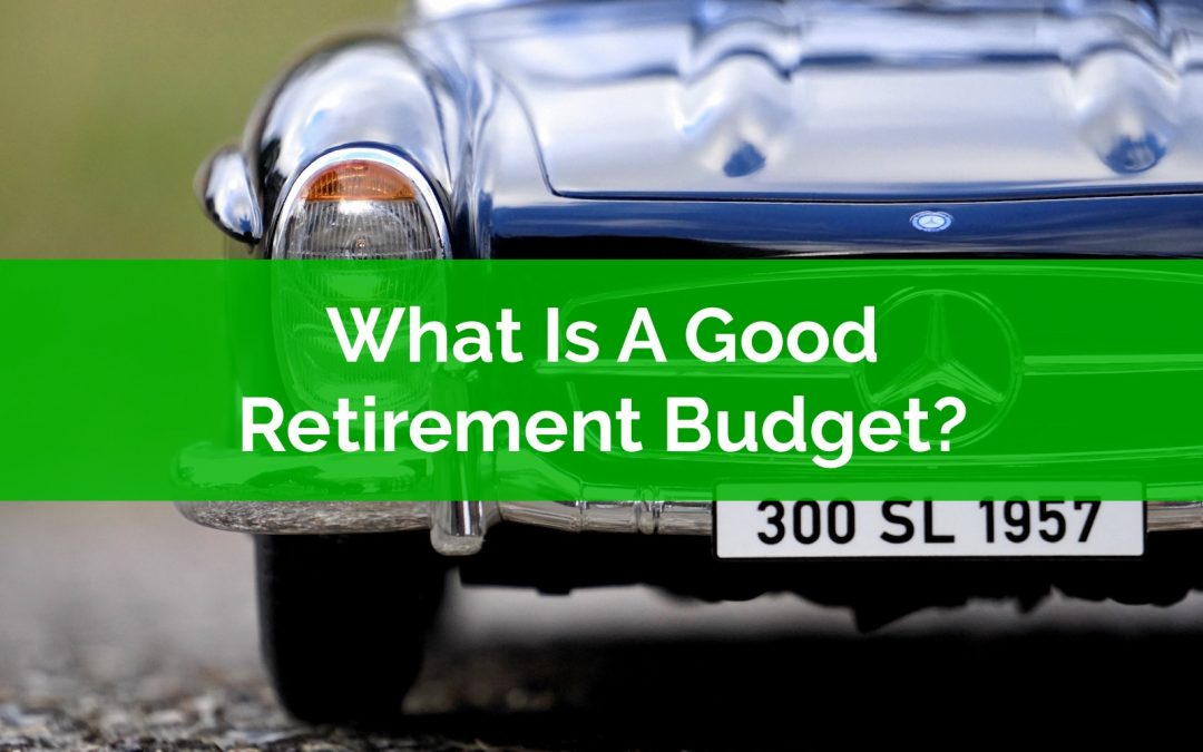 What Is A Good Retirement Budget?