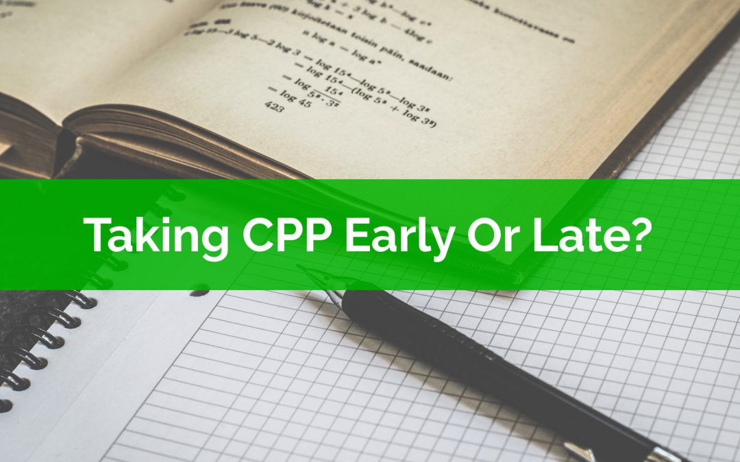 Taking CPP Early Or Late? How Long Until Breakeven?