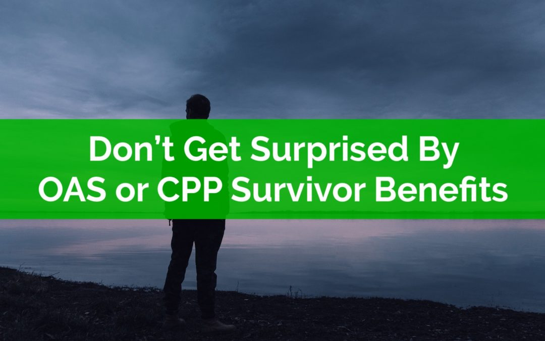 Don't Get Surprised By OAS and CPP Survivor Benefits