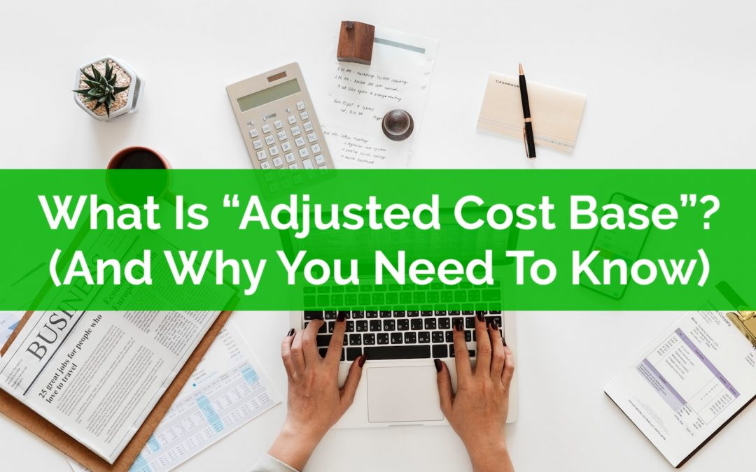 "What Is ""Adjusted Cost Base""? And Why Every Investor Should Know"