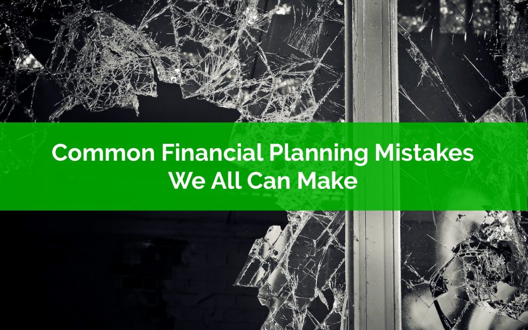 Common Financial Planning Mistakes We All Can Make