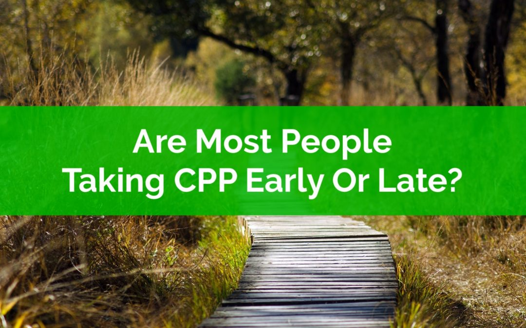 Are Most People Taking CPP Early Or Late? Some Real Numbers From Real Retirees