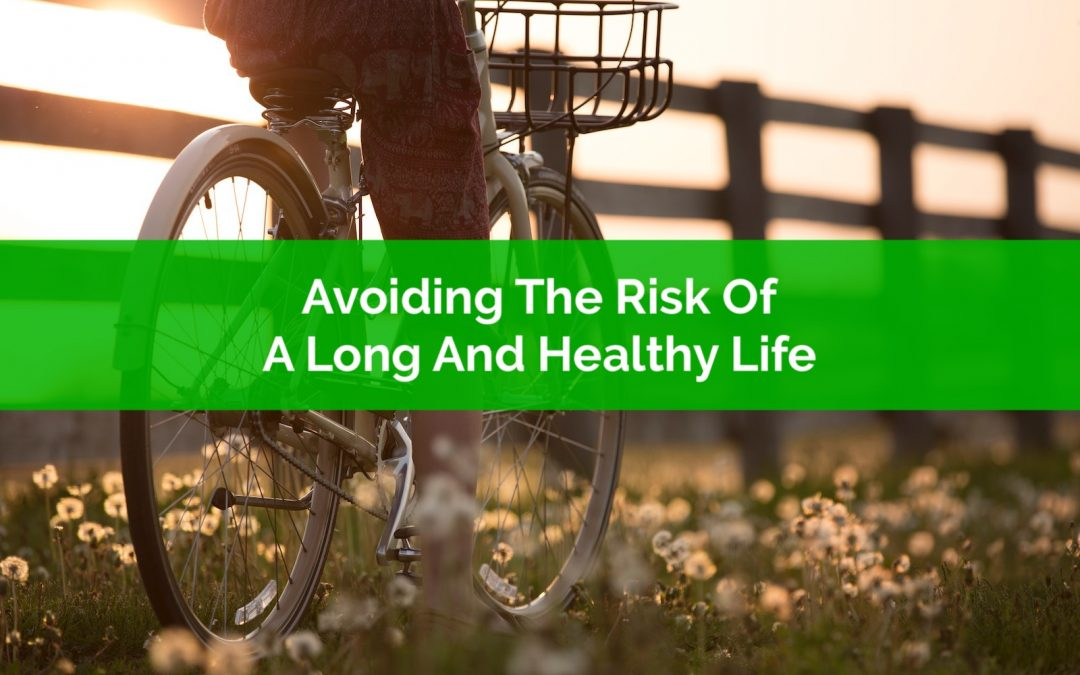 Avoiding The Risk Of A Long And Healthy Life