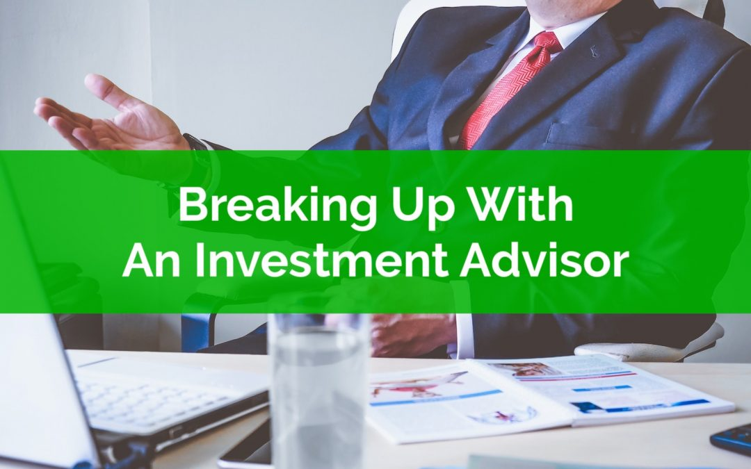 Breaking Up With An Investment Advisor Is Hard To Do