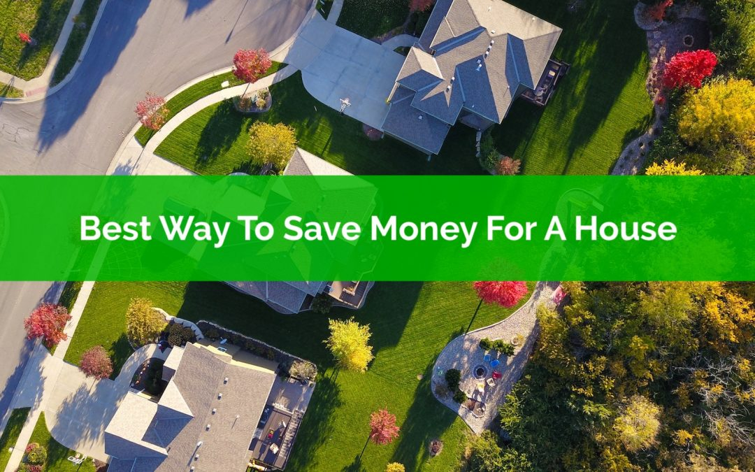 Best Way To Save Money For A House? Save Or Invest?
