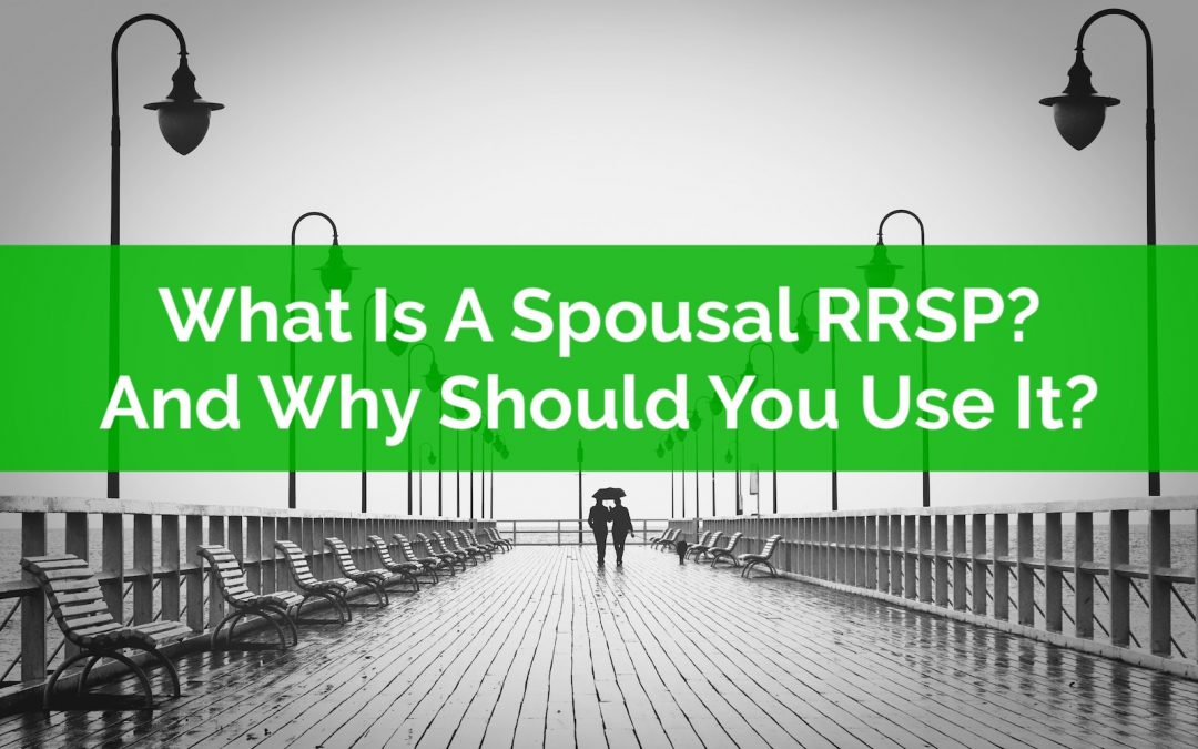 What Is A Spousal RRSP? And Why Should You Use It?