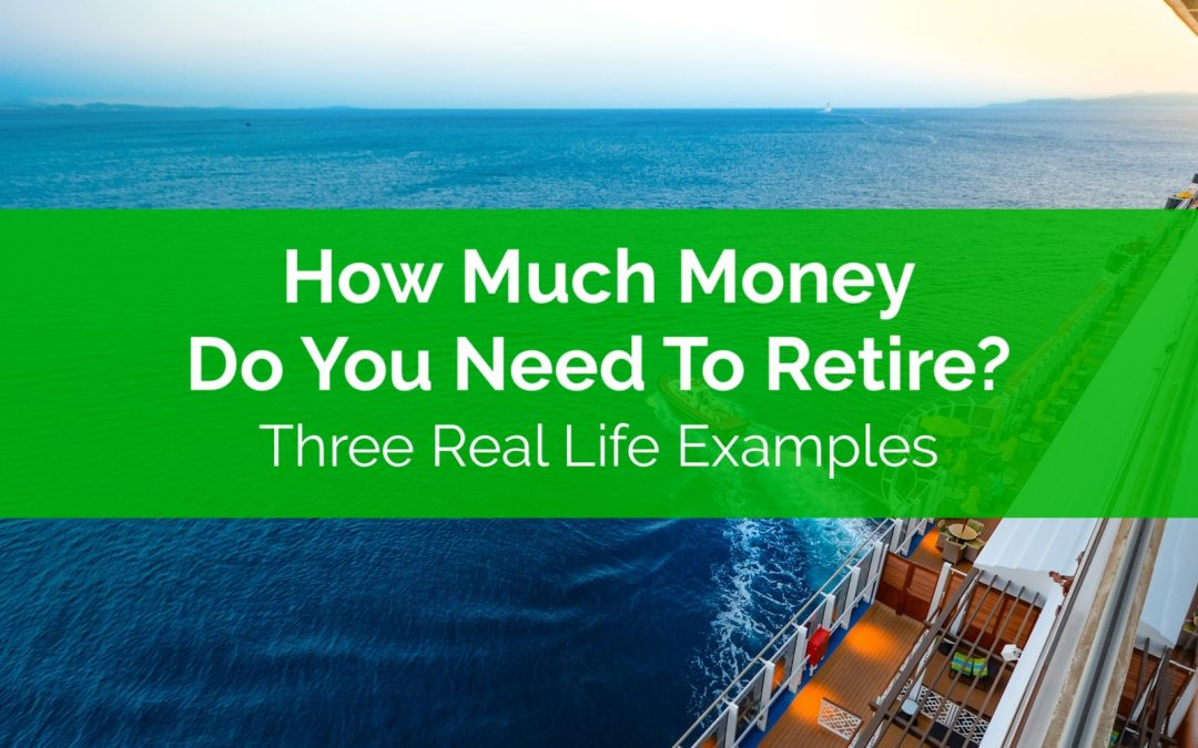 How Much Money Do You Need To Retire? Three Real Life Examples