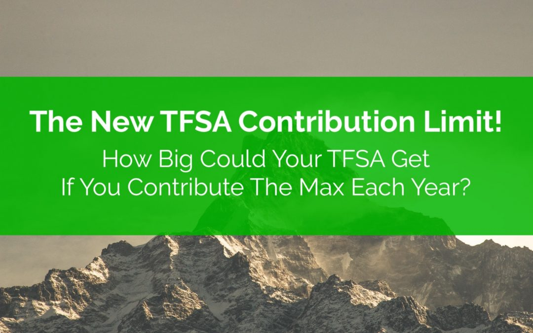 The New TFSA Contribution Limit! How Big Could Your TFSA Get If You Contribute The Max Each Year?