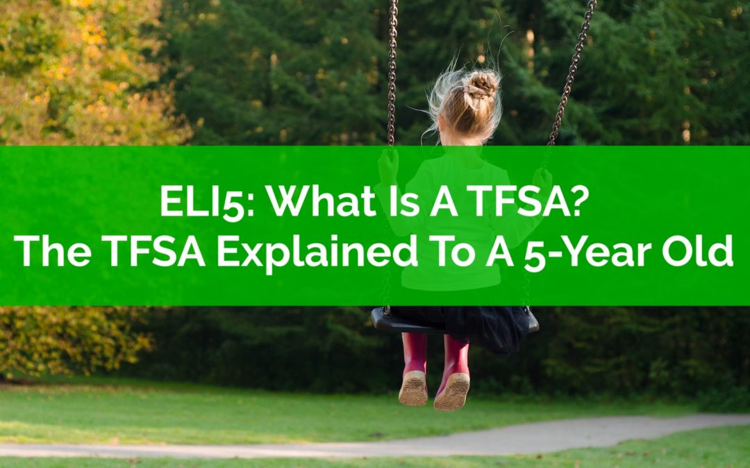 ELI5: What Is A TFSA? The TFSA Explained To A 5-Year Old