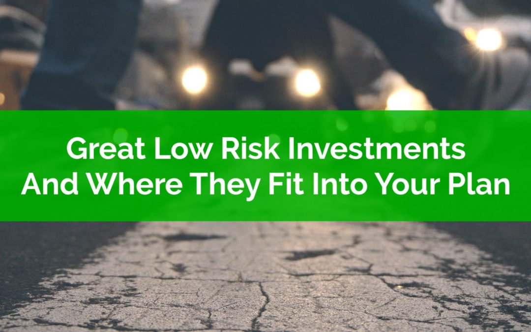 Great Low Risk Investments And Where They Fit Into Your Plan
