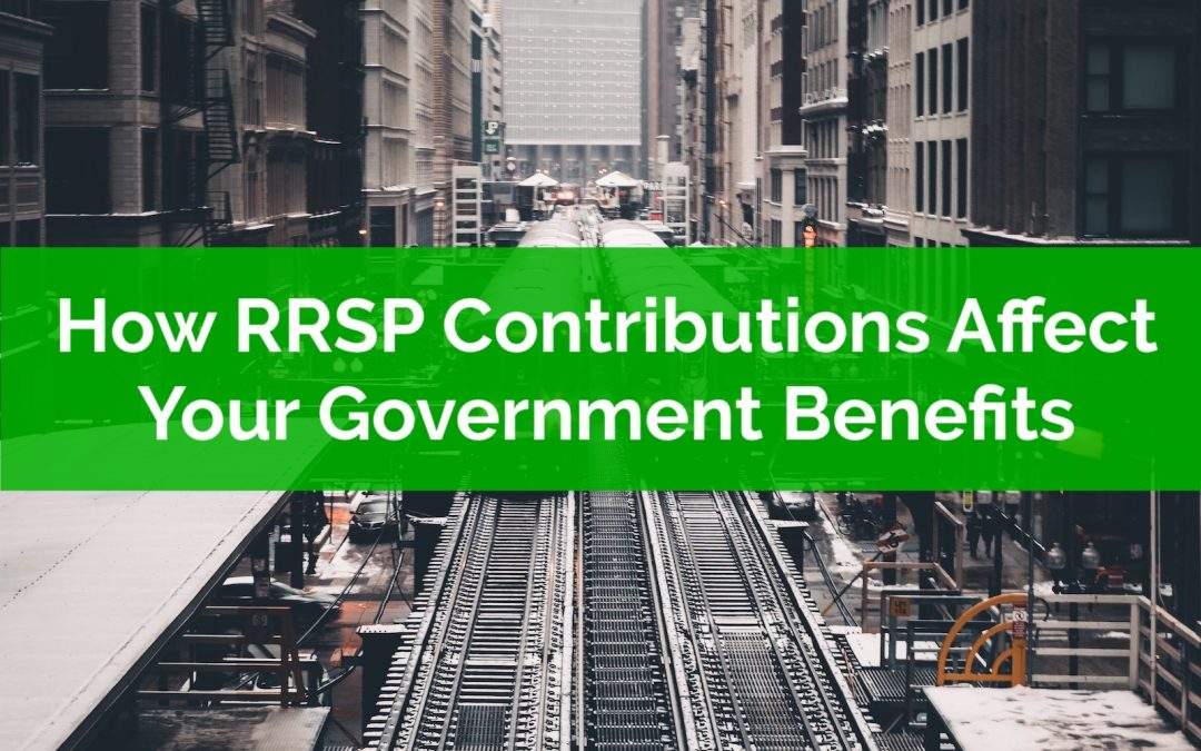 How RRSP Contributions Affect Your Government Benefits