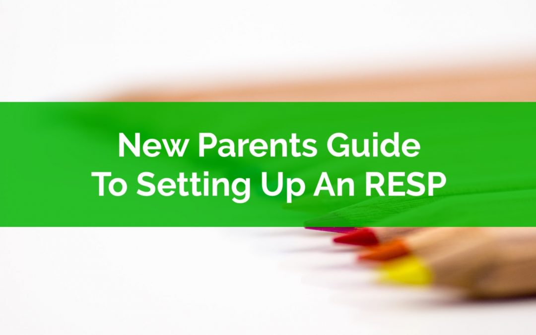 New Parents Guide To Setting Up An RESP