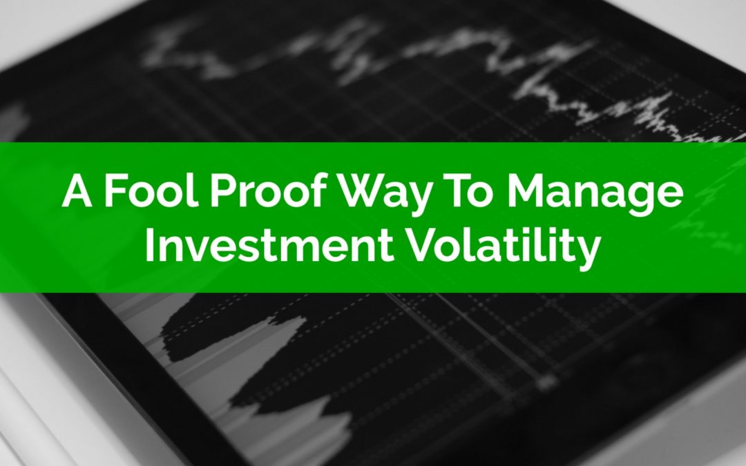 A Fool Proof Way To Manage Investment Volatility