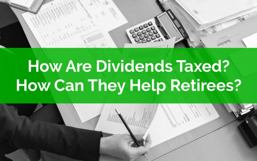 How Are Dividends Taxed? How Can They Lower Taxes In Retirement?
