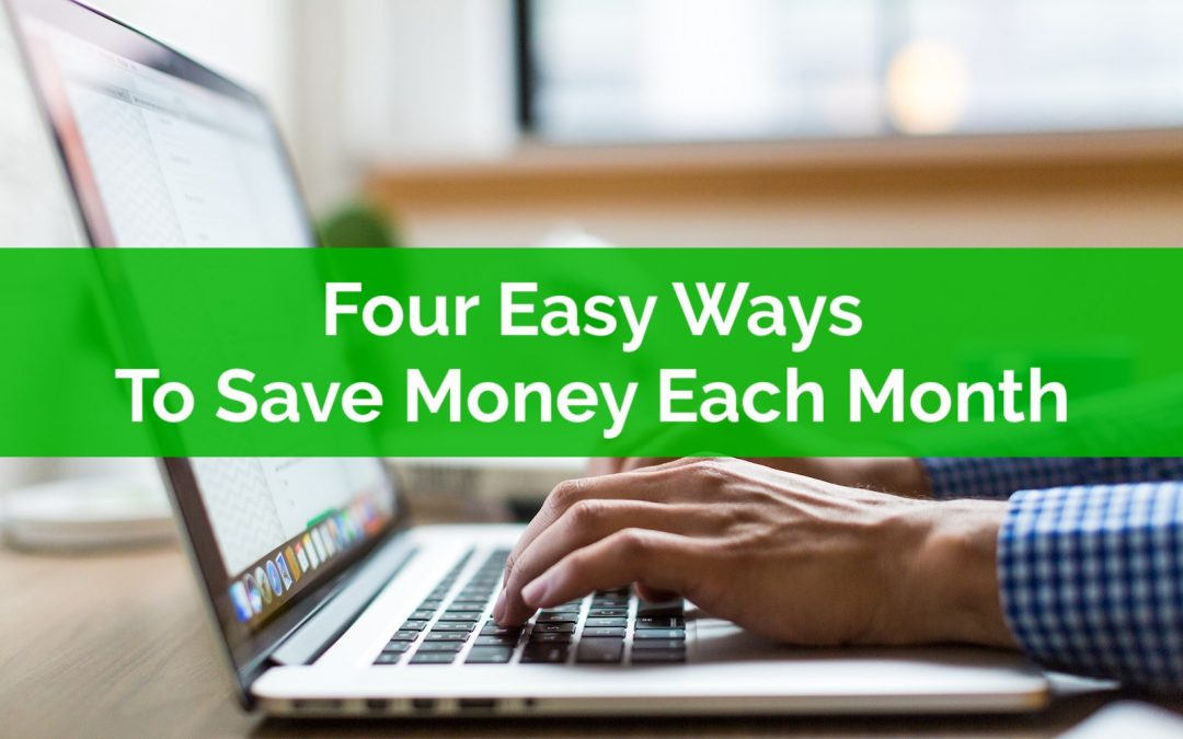 Four Easy Ways To Save Money Each Month